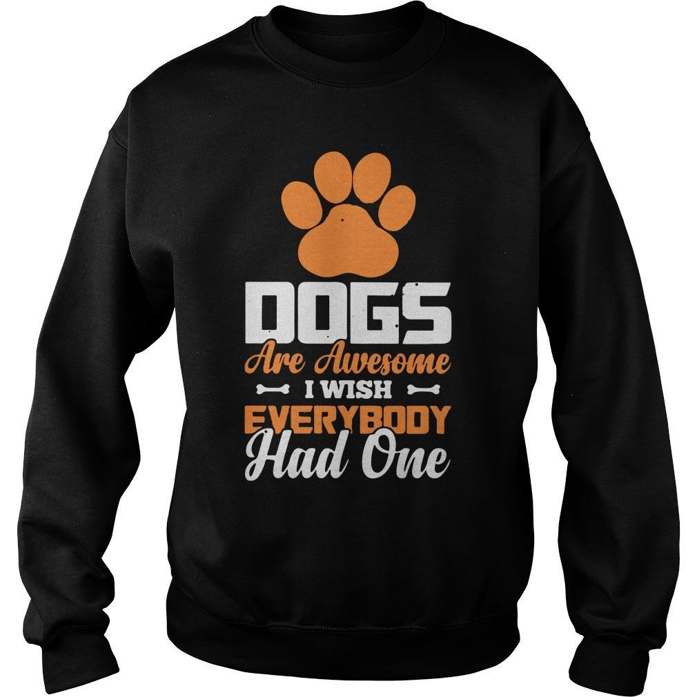 Paw Dogs Are Awesome I Wish Everybody Had One Sweater