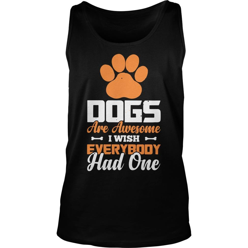 Paw Dogs Are Awesome I Wish Everybody Had One Tank Top