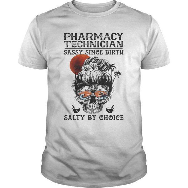 Pharmacy Technician Sassy Since Birth Salty By Choice Shirt