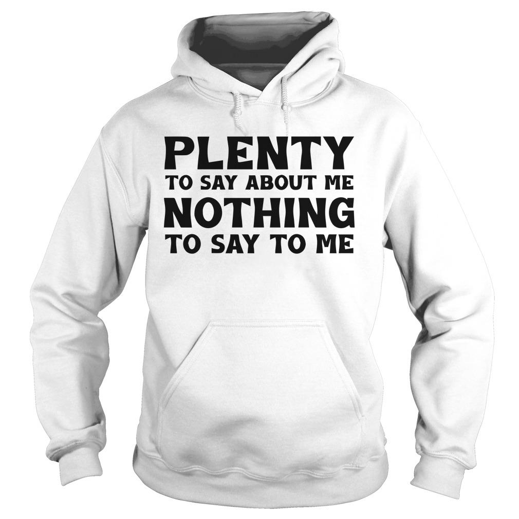 Plenty To Say About Me Nothing To Say To Me Hoodie