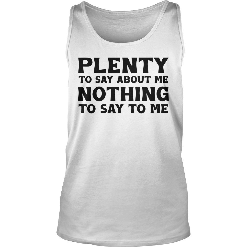 Plenty To Say About Me Nothing To Say To Me Tank Top
