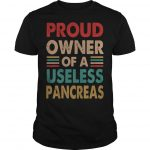 Proud Owner Of A Useless Pancreas Shirt