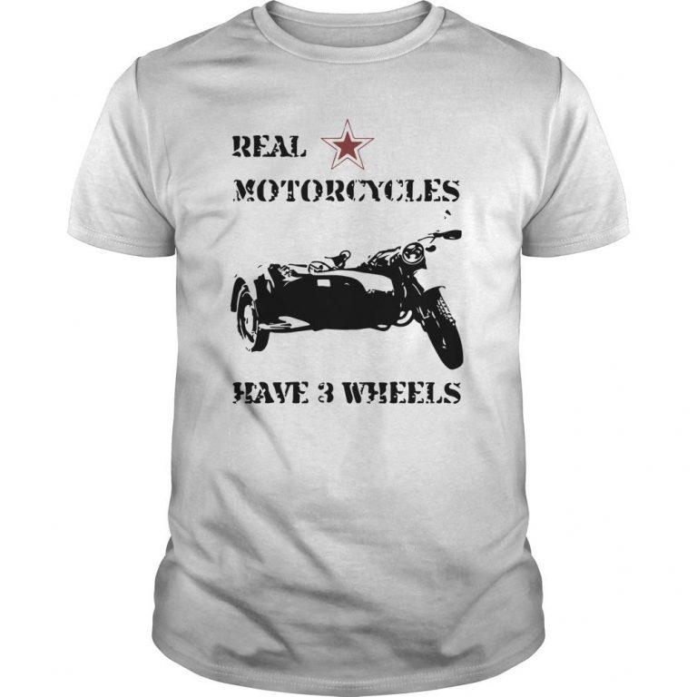 Real Motorcycles Have 3 Wheels Shirt