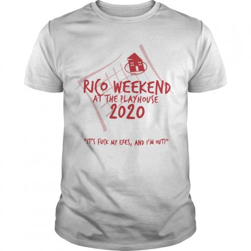 Rico Weekend At The Playhouse 2020 It's Fuck My Exes Shirt