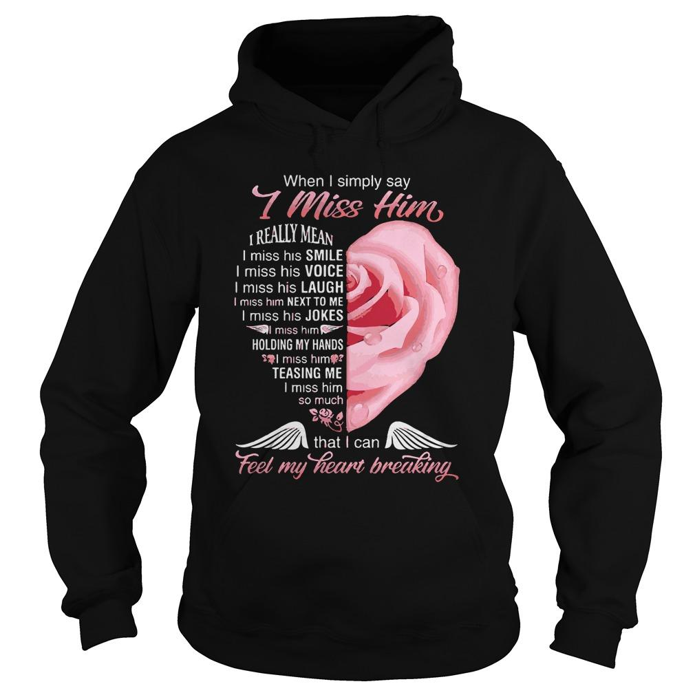Rose When I Simply Say I Miss Him I Really Mean I Miss His Smile Hoodie