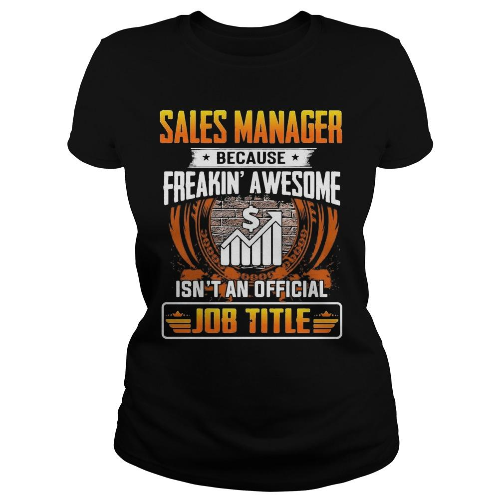 Sales Manager Because Freakin' Awesome Isn't An Official Job Title Longsleeve
