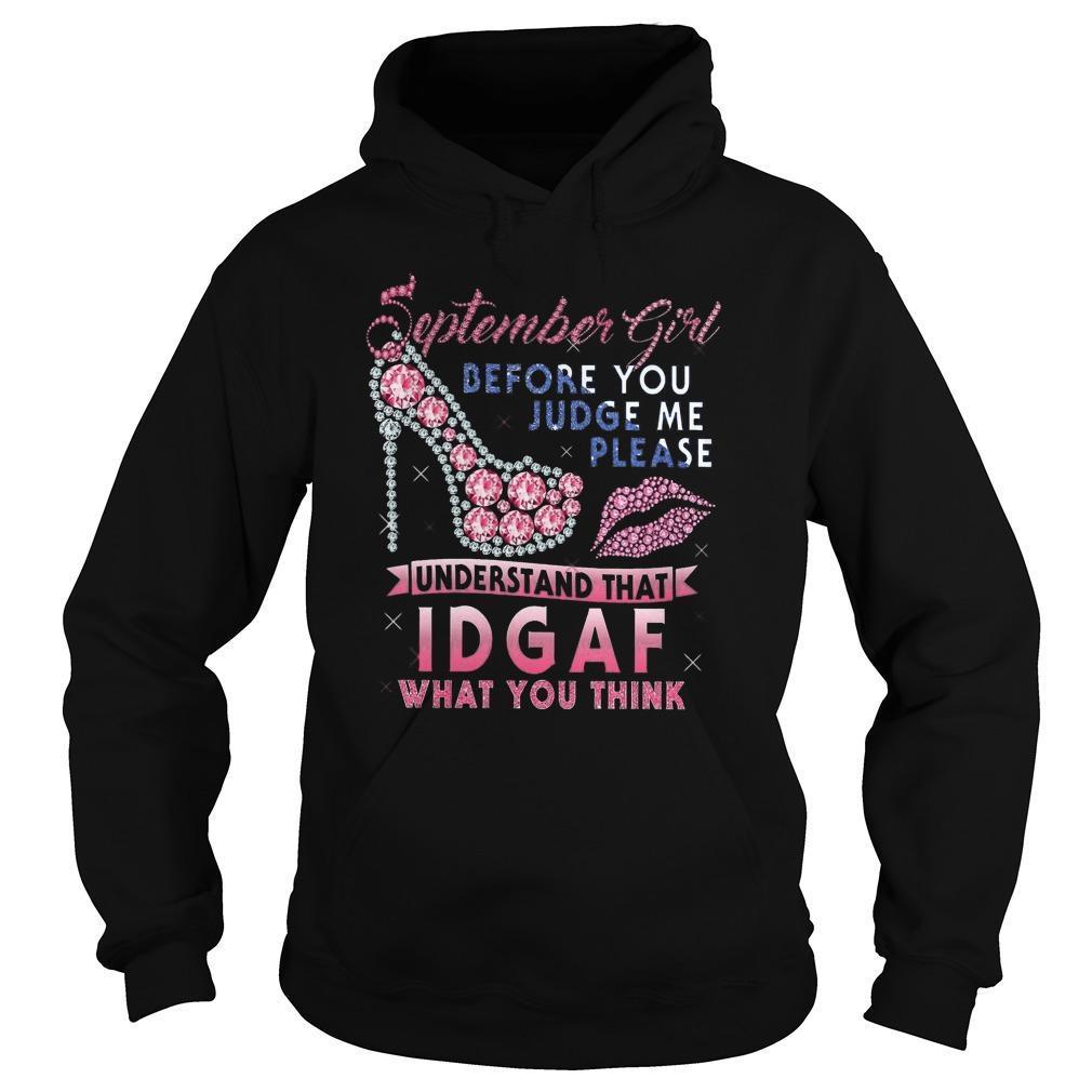 September Girl Before You Judge Me Please Understand That Idgaf Hoodie
