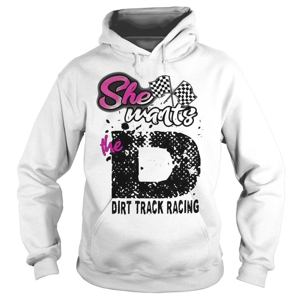 She Wants The D Dirt Track Racing Hoodie