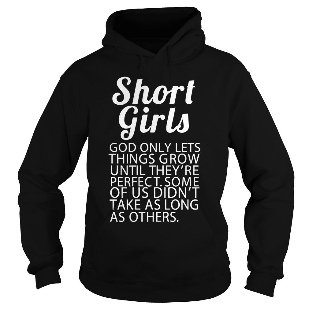 Short Girls God Only Lets Things Grow Until They're Perfect Hoodie