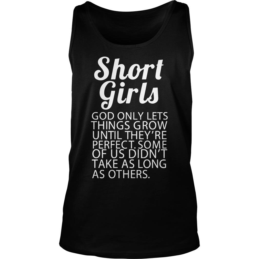 Short Girls God Only Lets Things Grow Until They're Perfect Tank Top