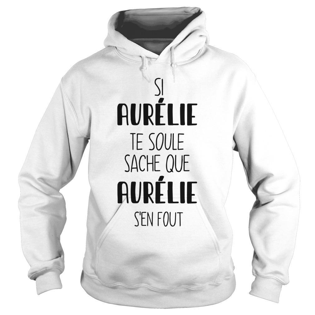 Si Aurélie Te Soule Sache Aurélie S'en Fout Hoodie