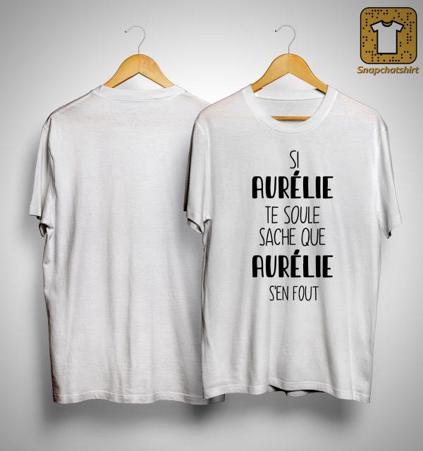 Si Aurélie Te Soule Sache Aurélie S'en Fout Shirt