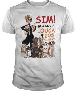 Sim Eu Sou A Louca Dos Cachorros Shirt
