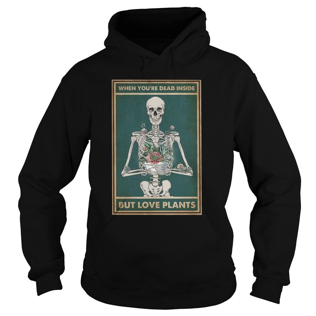 Skeleton When You're Dead Inside But Love Plants Hoodie