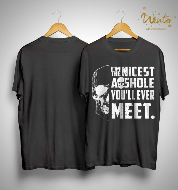Skull I'm The Nicest Asshole You'll Ever Meet Shirt
