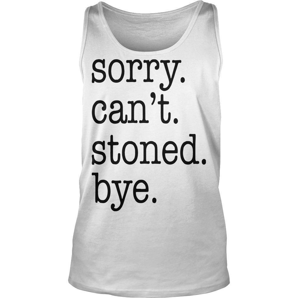 Sorry Can't Stoned Bye Tank Top