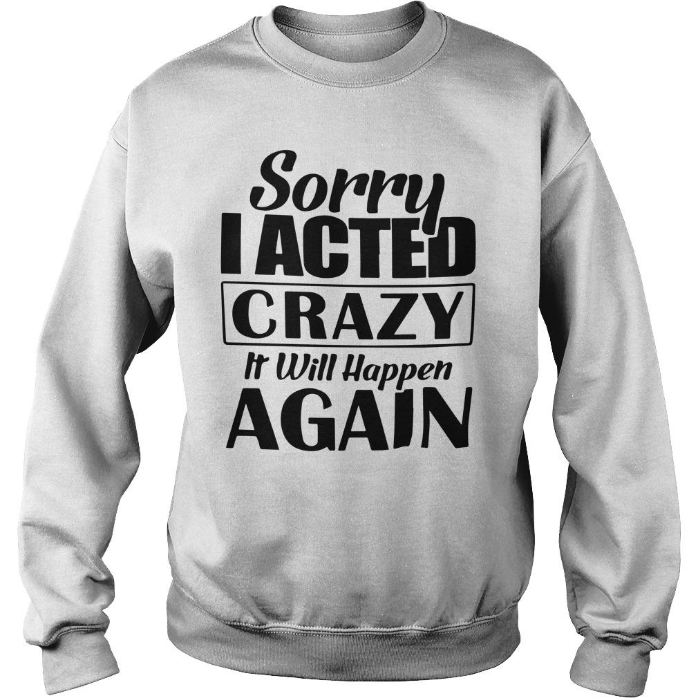 Sorry I Acted Crazy It Will Happen Again Sweater