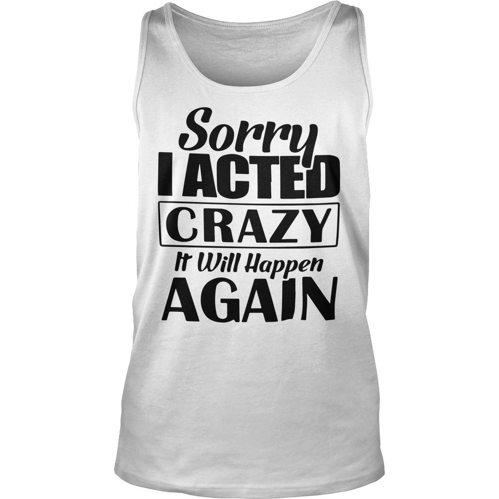 Sorry I Acted Crazy It Will Happen Again Tank Top