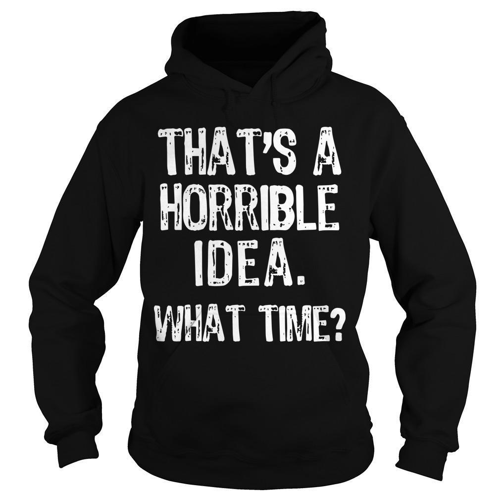 That's A Horrible Idea What Time Hoodie