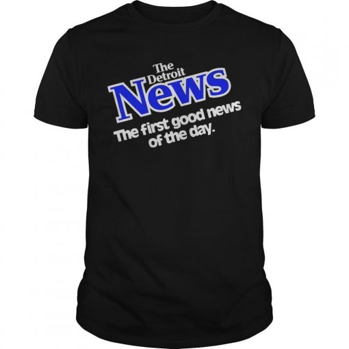 The Detroit News The First Good News Of The Day Shirt