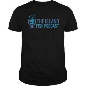 The Island Fish Podcast Shirt