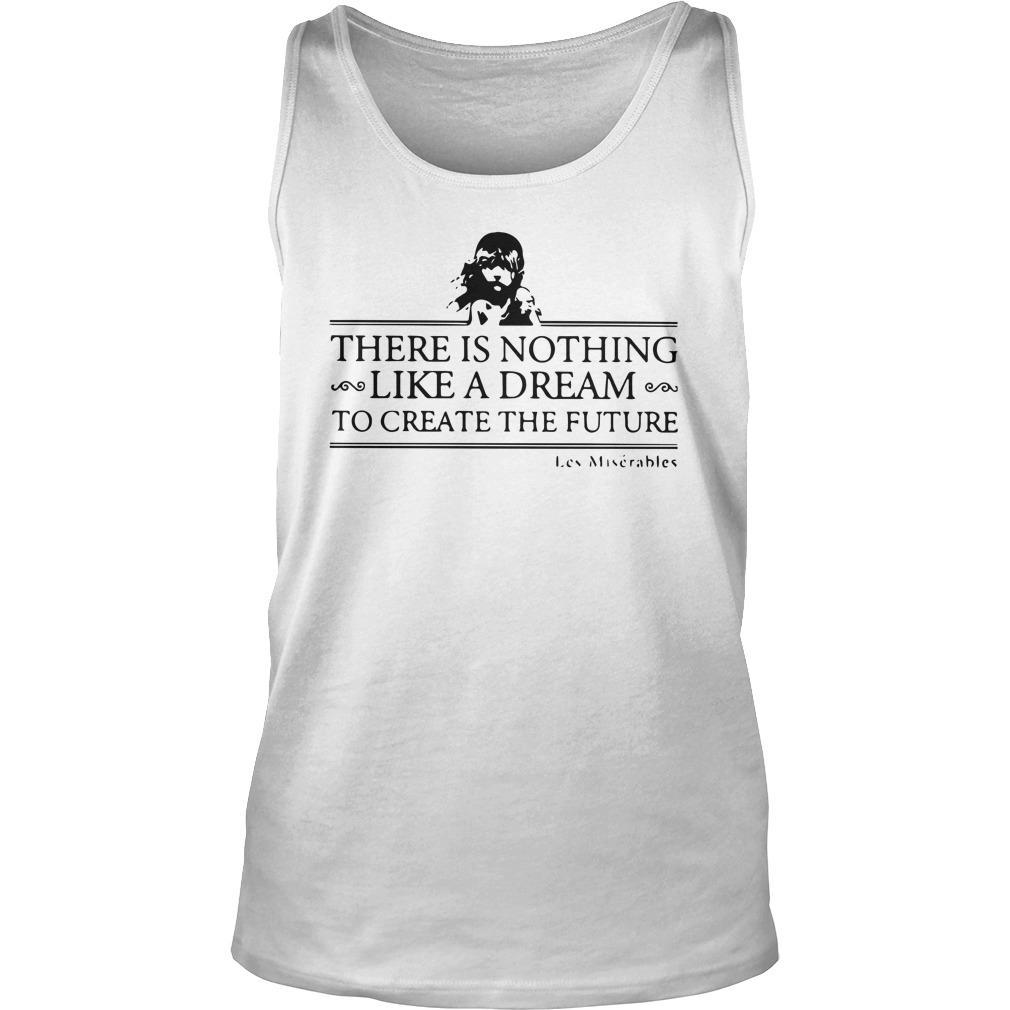 There Is Nothing Like A Dream To Create The Future Les Miserable Tank Top