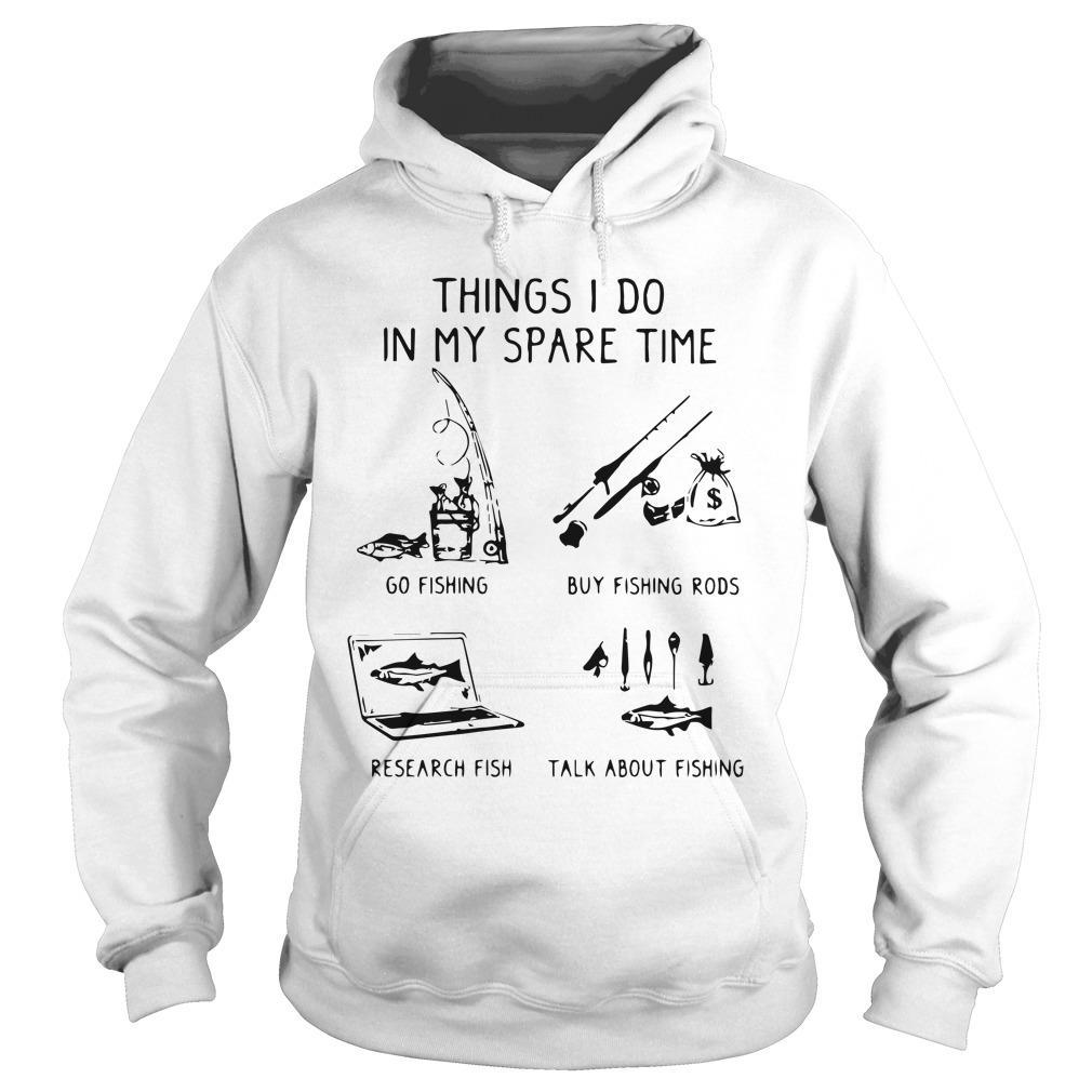 Things I Do In My Spare Time Go Fishing Buy Fishing Rods Research Fish Hoodie
