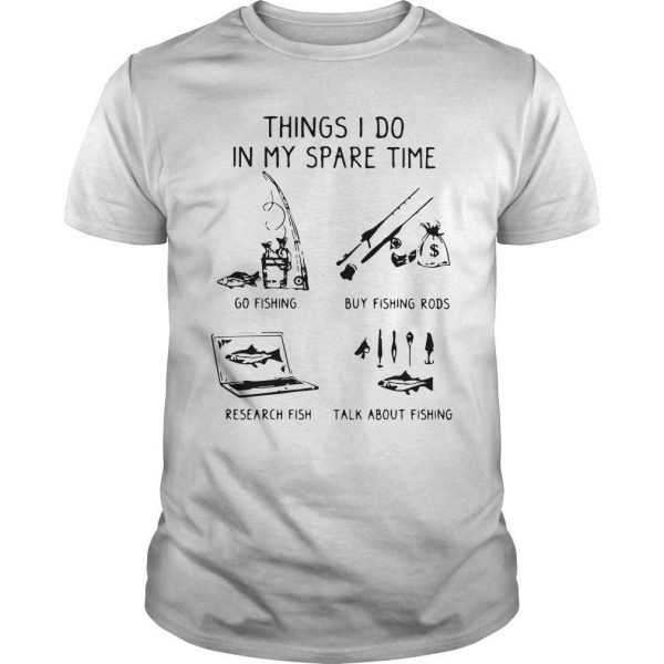 Things I Do In My Spare Time Go Fishing Buy Fishing Rods Research Fish Shirt