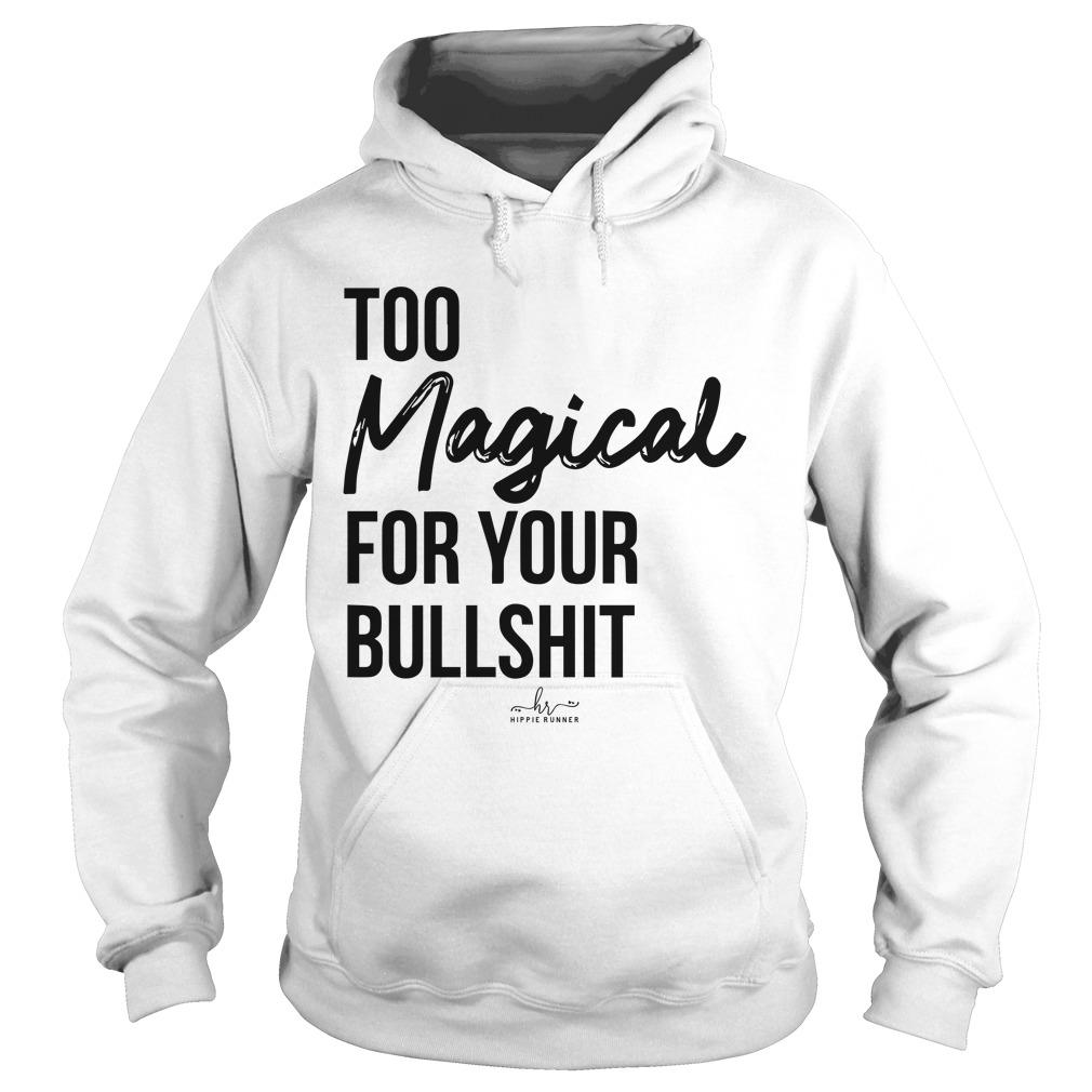 Too Magical For Your Bullshit Hoodie