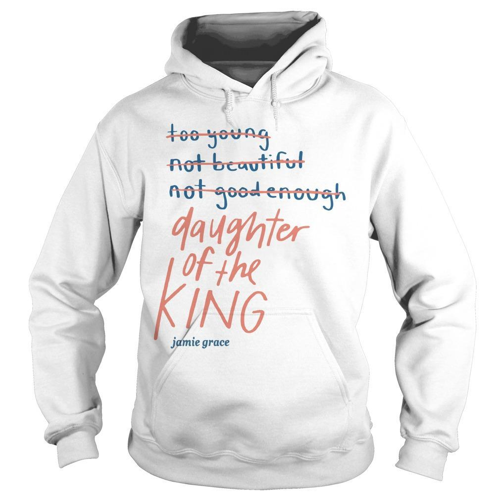 Too Young Not Beautiful Not Good Enough Daughter Of The King Hoodie