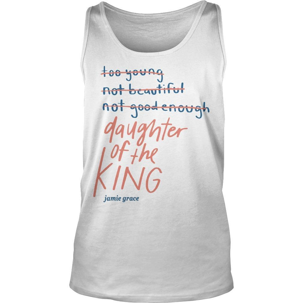 Too Young Not Beautiful Not Good Enough Daughter Of The King Tank Top