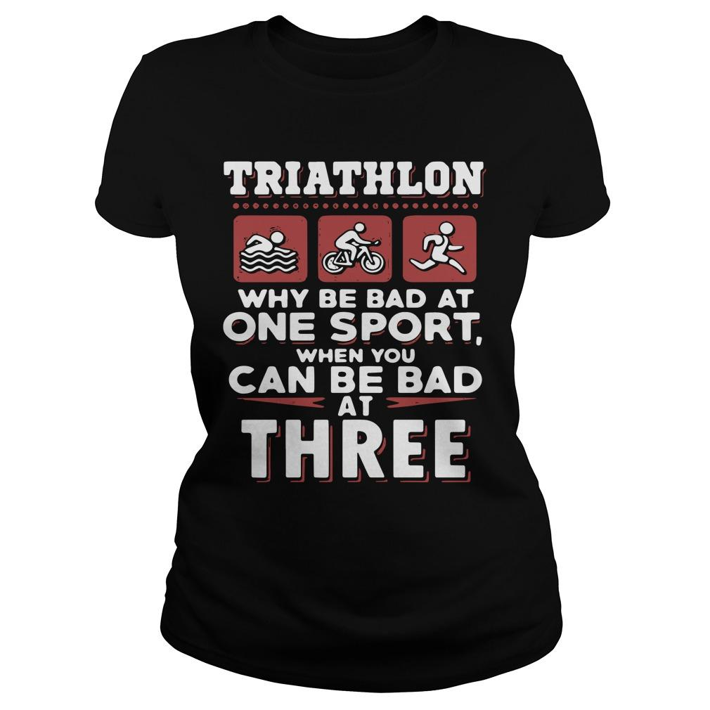 Triathlon Why Be Bad At One Sport When You Can Be Bad At Three Longsleeve
