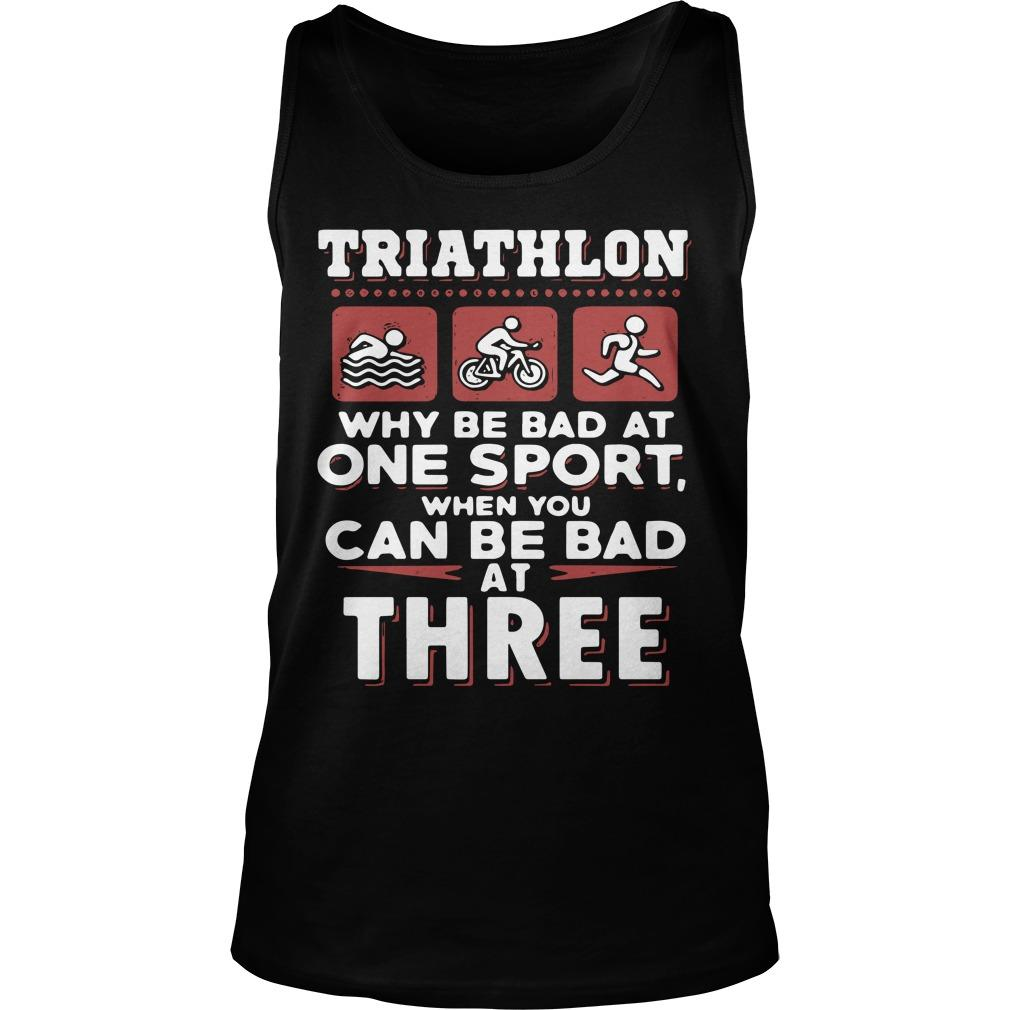 Triathlon Why Be Bad At One Sport When You Can Be Bad At Three Tank Top