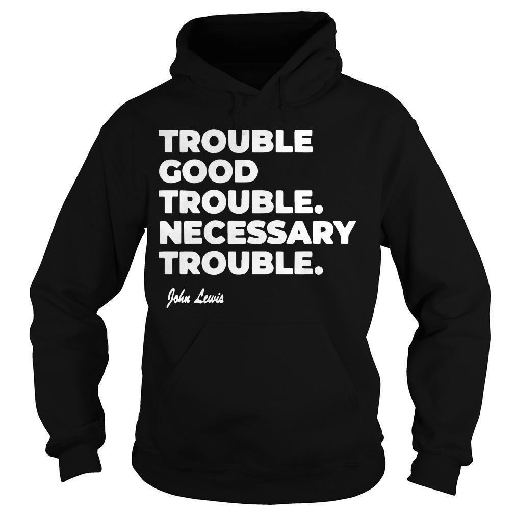 Trouble Good Trouble Necessary Trouble Good Trouble Hoodie