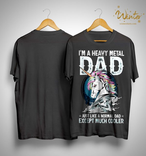 Unicorn I'm A Heavy Metal Dad Just Like A Normal Dad Except Much Cooler Shirt