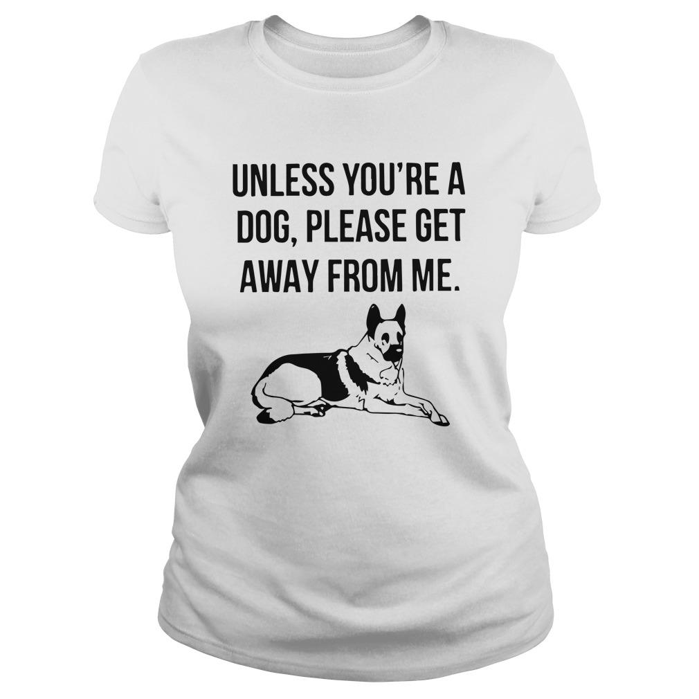 Unless You're A Dog Please Get Away From Me Longsleeve