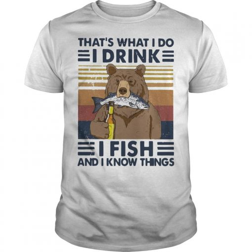 Vintage Bear That's What I Do I Drink I Fish And I Know Things Shirt