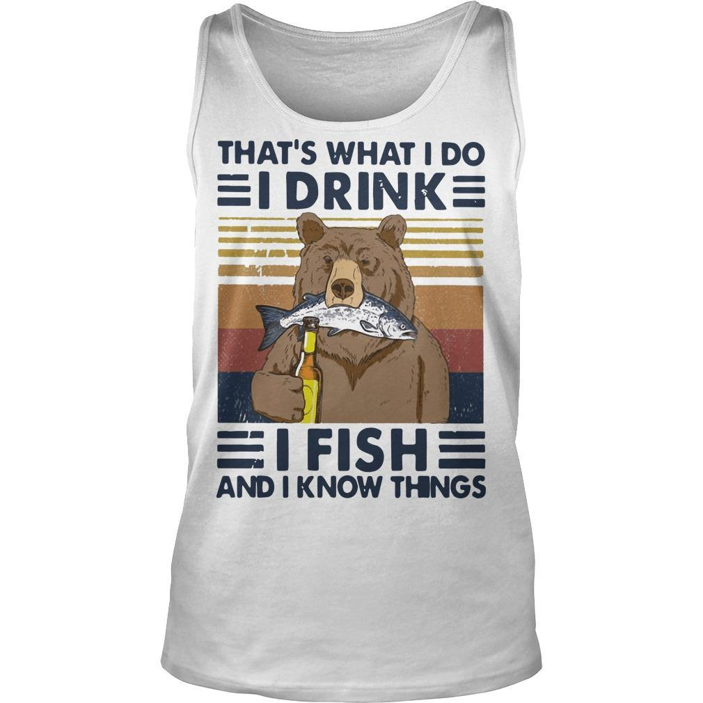 Vintage Bear That's What I Do I Drink I Fish And I Know Things Tank Top