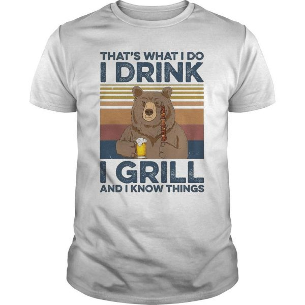 Vintage Bear That's What I Do I Drink I Grill And I Know Things Shirt