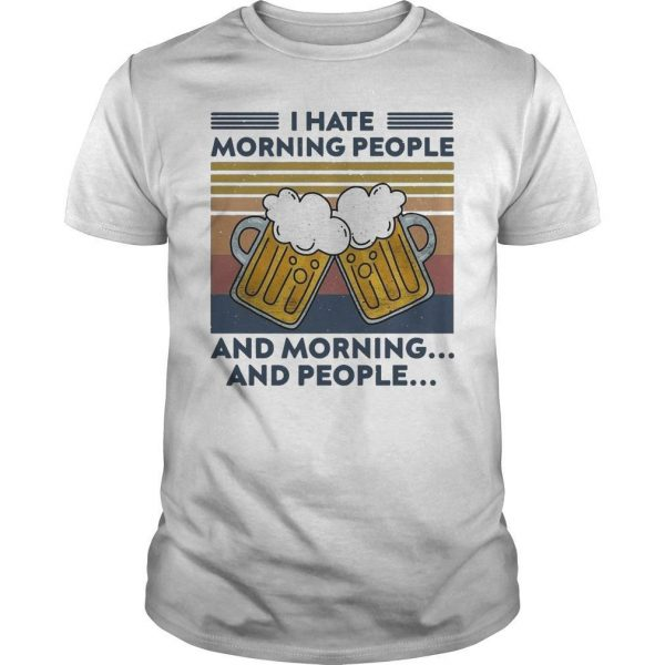 Vintage Beer I Hate Morning People And Morning And People Shirt