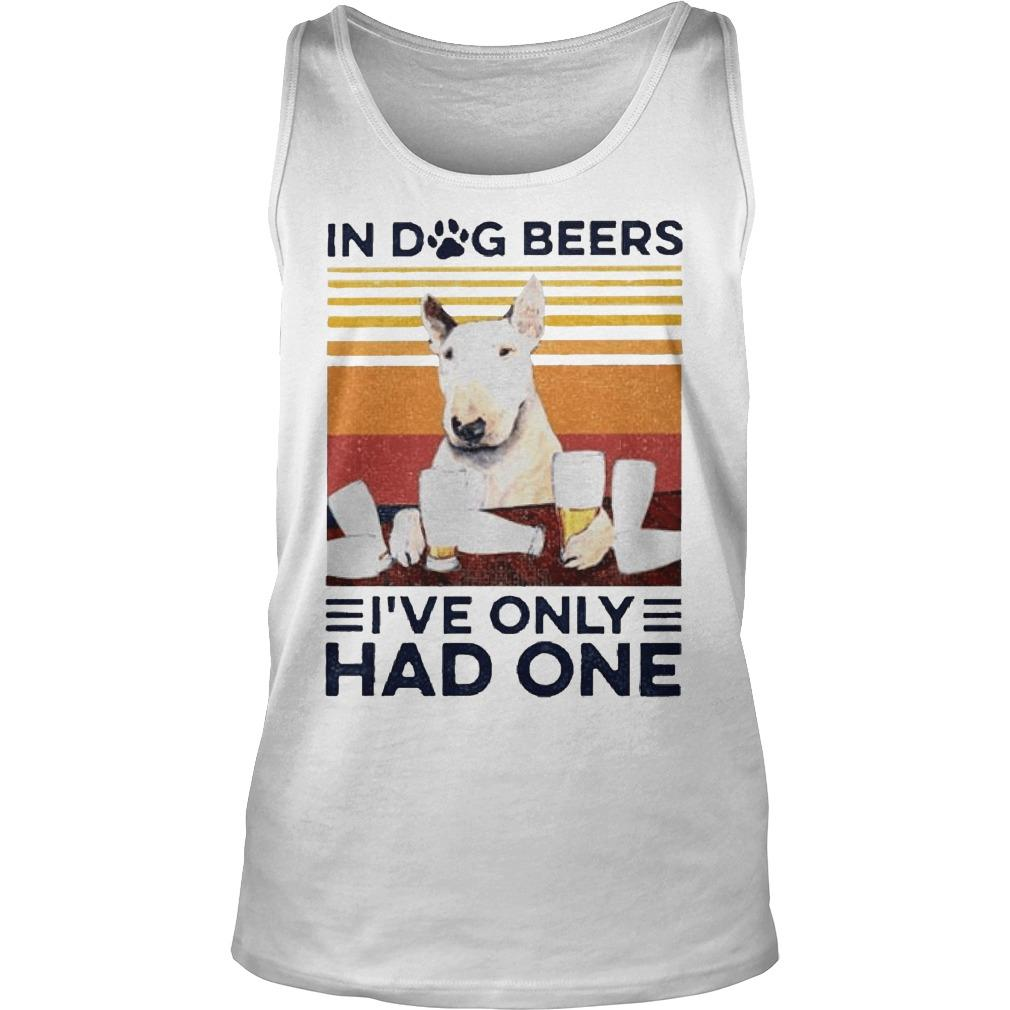 Vintage Bull Terrier In Dog Beers I've Only Had One Tank Top