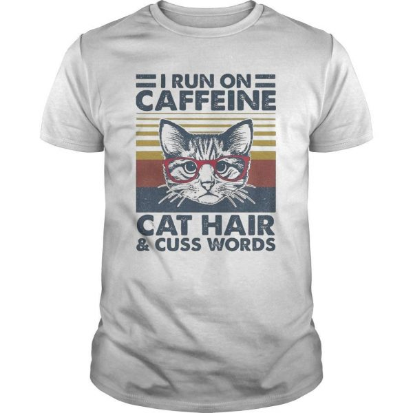 Vintage Cat I Run On Caffeine Cat Hair And Cuss Words Shirt
