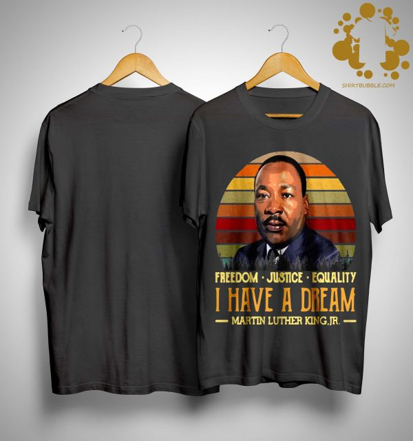 Vintage Freedom Justice Equality I Have A Dream Martin Luther King Jr Shirt