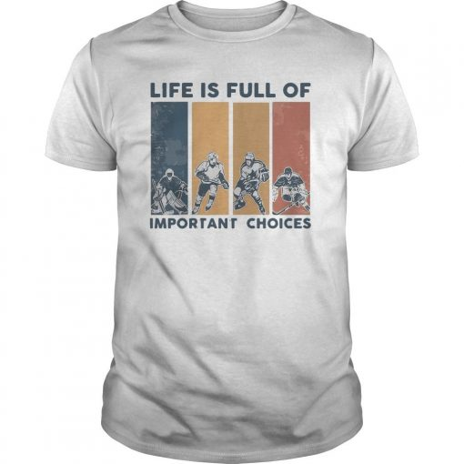 Vintage Hockey Life Is Full Of Important Choices Shirt
