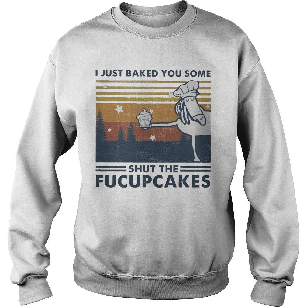 Vintage Horse I Just Baked You Some Shut The Fucupcakes Sweater