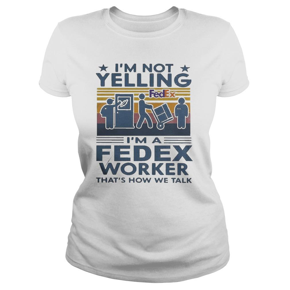 Vintage I'm Not Yelling I'm A Fedex Worker That's How We Talk Longsleeve