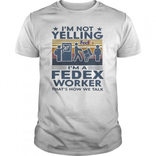 Vintage I'm Not Yelling I'm A Fedex Worker That's How We Talk Shirt