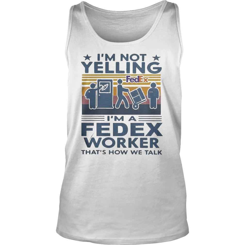 Vintage I'm Not Yelling I'm A Fedex Worker That's How We Talk Tank Top