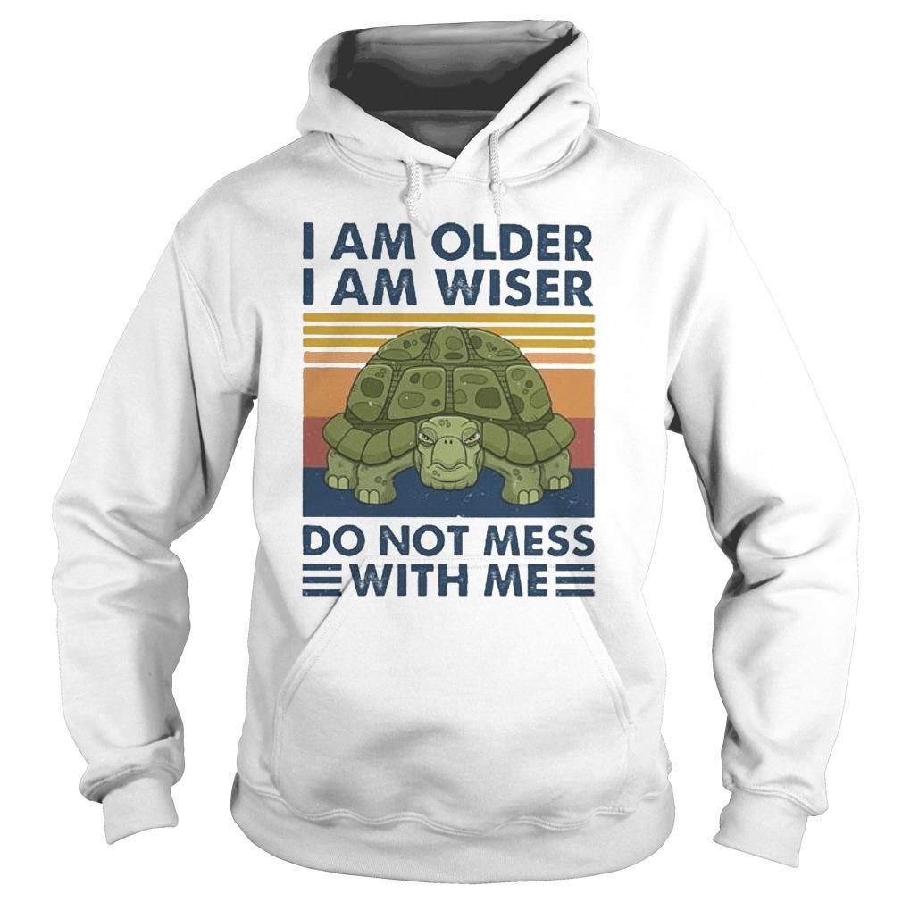 Vintage I Am Older I Am Wiser Do Not Mess With Me Hoodie