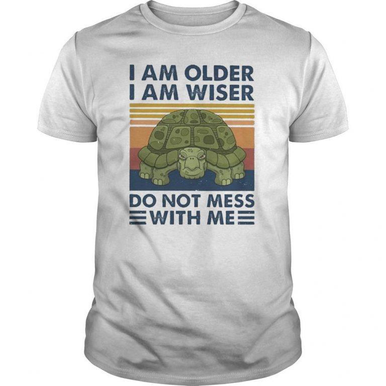 Vintage I Am Older I Am Wiser Do Not Mess With Me Shirt
